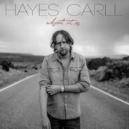 Hayes Carll, What It Is (CD)
