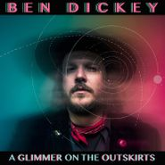 Ben Dickey, A Glimmer On The Outskirts (CD)