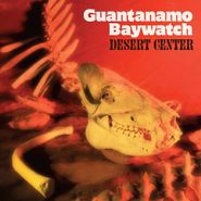 Guantanamo Baywatch, Desert Center (CD)