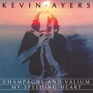 """Kevin Ayers, Champagne And Valium / My Speeding Heart (7"""")"""