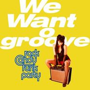 Rock Candy Funk Party, We Want Groove (CD)