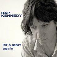 Bap Kennedy, Let's Start Again (CD)