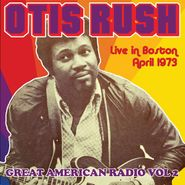Otis Rush, Great American Radio Vol. 2: Live In Boston, April 1973 (CD)