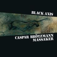 Caspar Brötzmann Massaker, Black Axis (LP)