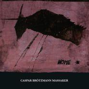 Caspar Brötzmann Massaker, Home (LP)