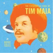 Tim Maia, Nobody Can Live Forever - The Existential Soul Of Tim Maia (LP)