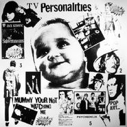 Television Personalities, Mummy Your Not Watching Me (LP)