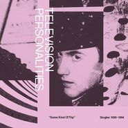 Television Personalities, Some Kind Of Trip: Singles 1990-1994 [Record Store Day] (LP)