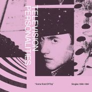Television Personalities, Some Kinds Of Trip: Singles 1990-1994 (CD)