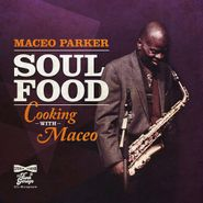 Maceo Parker, Soul Food: Cooking With Maceo (CD)