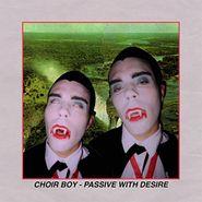 Choir Boy, Passive With Desire (LP)