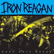 "Iron Reagan, Dark Days Ahead (12"")"