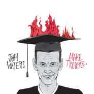 "John Waters, Make Trouble (7"")"