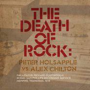 Peter Holsapple, The Death Of Rock: Peter Holsapple Vs. Alex Chilton (LP)