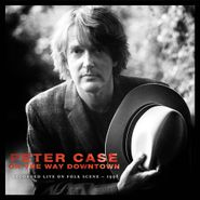 Peter Case, On The Way Downtown: Recorded Live On Folk Scene - 1998 (CD)