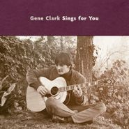 Gene Clark, Gene Clark Sings For You (CD)