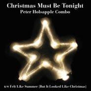 """Peter Holsapple, Christmas Must Be Tonight / Felt Like Summer (But It Looked Like Christmas) [Black Friday] (7"""")"""