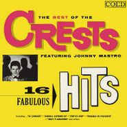The Crests, The Best Of The Crests Featuring Johnny Mastro: 16 Fabulous Hits (CD)
