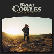 Brent Cowles, How To Be Okay Alone: (CD)