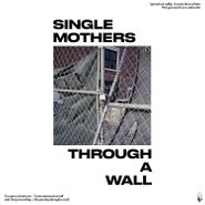 Single Mothers, Through A Wall (LP)