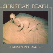 Christian Death, Catastrophe Ballet (CD)