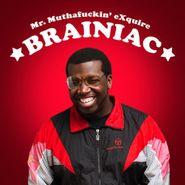 Mr. Muthafuckin' eXquire, Brainiac (LP)