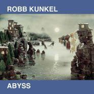 Robb Kunkel, Abyss (LP)