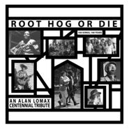 Alan Lomax, Root Hog Or Die: 100 Songs, 100 Years - An Alan Lomax Centennial Tribute [Box Set] (LP)
