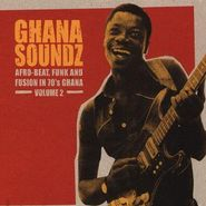 Various Artists, Ghana Soundz: Afro-Beat, Funk And Fusion In 70's Ghana Volume 2 (CD)