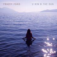 Frazey Ford, U Kin B The Sun (CD)