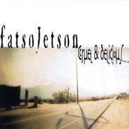 Fatso Jetson, Cruel & Delicious (CD)