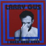 Larry Gus, I Need New Eyes (CD)