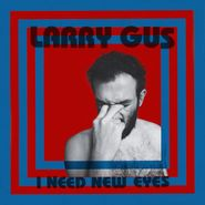 Larry Gus, I Need New Eyes (LP)