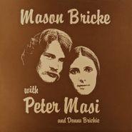 Mason Bricke, Mason Bricke with Peter Masi and Donna Brickie (LP)