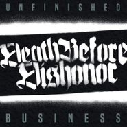 Death Before Dishonor, Unfinished Business (CD)