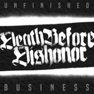 Death Before Dishonor, Unfinished Business (LP)