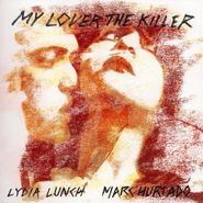 Lydia Lunch, My Lover The Killer (CD)