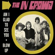 "The In Crowd, Am I Glad To See You / Blow Up (7"")"
