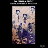 Various Artists, To Catch A Ghost: Field From Madagascar (LP)