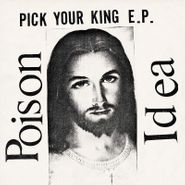 "Poison Idea, Pick Your King E.P. (12"")"