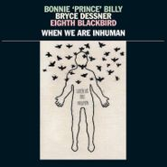 "Bonnie ""Prince"" Billy, When We Are Inhuman (LP)"