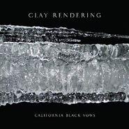 Clay Rendering, California Black Vows (LP)