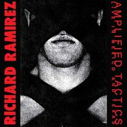Richard Ramirez, Amplified Tactics (LP)