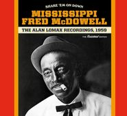 Mississippi Fred McDowell, Shake 'Em On Down: The Alan Lomax Recordings, 1959 (CD)