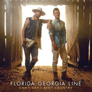 Florida Georgia Line, Can't Say I Ain't Country (CD)