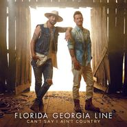 Florida Georgia Line, Can't Say I Ain't Country (LP)