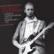 Richard Thompson, Across A Crowded Room: Live At Barrymore's 1985 (CD)