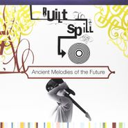Built To Spill, Ancient Melodies Of The Future (LP)