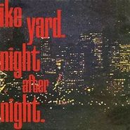 "Ike Yard, Night After Night [Record Store Day] (12"")"