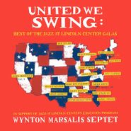 Wynton Marsalis Septet, United We Swing: Best Of The Jazz At Lincoln Center Galas (CD)